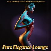Pure Elegance Lounge (Luxury  Chill Out Cafe Ambience Music for Easy Listening Moments) by Various Artists