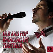 Play & Download Old and Pop Bringing Us Together, Vol. 4 by Various Artists | Napster