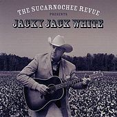 The Sucarnochee Revue Presents Jacky Jack White by Jacky Jack White