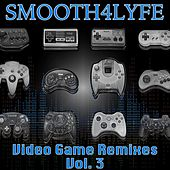 Play & Download Video Game Remixes, Vol. 3 by Smooth4lyfe | Napster