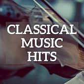 Classical Music Hits by Various Artists