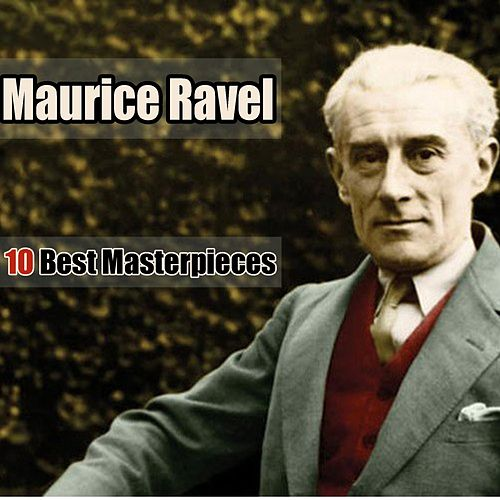 Play & Download 10 Best Masterpieces by Maurice Ravel | Napster