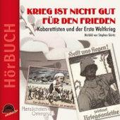 Play & Download Krieg ist nicht gut für den Frieden (Kabarettisten und der Erste Weltkrieg) by Various Artists | Napster