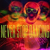 Play & Download Never Stop Dancing by Various Artists | Napster