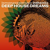 Lemongrassmusic in the Mix: Deep House Dreams by Various Artists