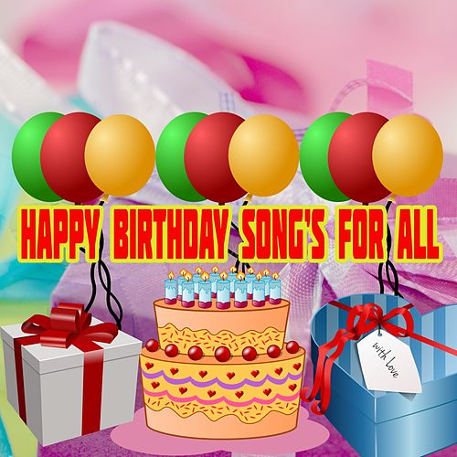 Happy Birthday Songs For All by Happy Birthday