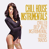 Play & Download Chill House Instrumentals (Chilled Deep Jazzy Instrumental House Tracks) by Various Artists | Napster