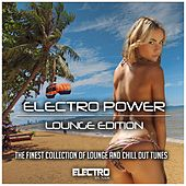 Play & Download Electro Power - Lounge Edition (The Finest Collection of Lounge and Chillout Tunes) by Various Artists | Napster