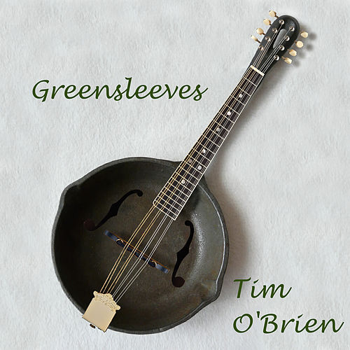 Play & Download Greensleeves by Tim O'Brien | Napster