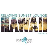 Relaxing Sunset Lounge - Hawaii, Vol. 2 by Various Artists