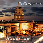 Play & Download Cuba Libre: El Carretero (Cóctel Musical Cubano) by Various Artists | Napster