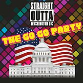 Straight Outta Washington D.C. (The Go Go Party) by Various Artists