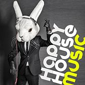 Happy House Music by Various Artists