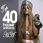 Top 40 House Anthems by Various Artists