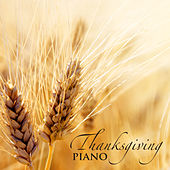 Play & Download Thanksgiving Piano - The Greatest Piano Music Collection for Thanksgiving Celebration, Background Ambient Music for Thanksgiving Day by Thanksgiving Music Specialists | Napster