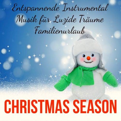 Christmas Season - Entspannende Süße Instrumental Musik für Weihnachtsbeleuchtung Luzide Träume Familienurlaub mit Natur New Age Heilende Geräusche by The Christmas Piano Masters