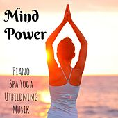 Mind Power - Piano Spa Yoga Utbildning Musik med Instrumental Ljuv Natur Ljud by Various Artists