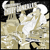 The Unspeakable Chilly Gonzales by Chilly Gonzales