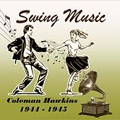 Swing Music, Coleman Hawkins 1944 - 1945 by Coleman Hawkins
