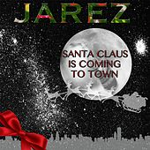 Play & Download Santa Claus Is Coming to Town by Jarez | Napster