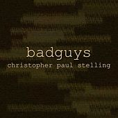 Badguys by Christopher Paul Stelling
