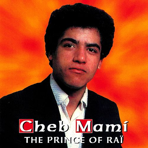 The Prince of Raï von Cheb Mami