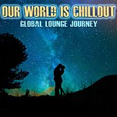 Play & Download Our World Is Chillout (Global Lounge Journey) by Various Artists | Napster