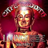 Play & Download Café Buddah Lounge 2016, Pt. 1 (Flavoured Lounge and Chill out Player from Sarnath, Bodh-Gaya to Kushinagara & Ibiza) by Various Artists | Napster