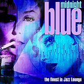 Play & Download Midnight Blue (The Finest in Jazz-Lounge) by Various Artists | Napster