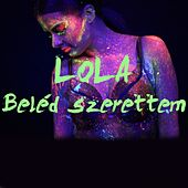 Play & Download Beléd Szerettem by Lola | Napster