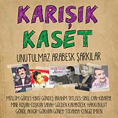 Play & Download Karışık Kaset (Unutulmaz Arabesk Şarkılar) by Various Artists | Napster