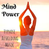 Mind Power - Hypnose Ausbildung Achtsamkeitsmeditation Gesundheit und Wohlbefinden Musik mit Süß Instrumental Natur Geräusche by Various Artists