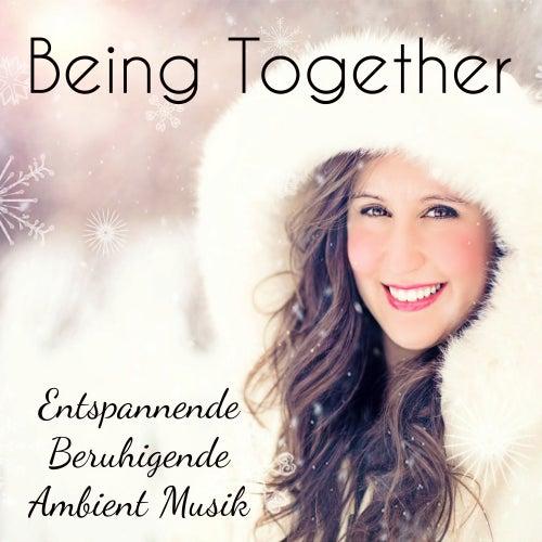 Being Together - Entspannende Beruhigende Ambient Musik für Meditationstechniken Angststörung Therapie und Grußkarten by Christmas Songs