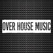 Play & Download Over House Music by Various Artists | Napster