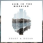 Play & Download 6 AM in the Morning by Coast | Napster