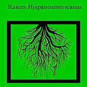 Play & Download Raices Hispanoamericanas by Various Artists | Napster