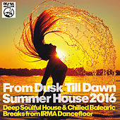 From Dusk Till Dawn Summer House 2016 (Deep Soulful House & Chilled Balearic Breaks from Irma Dancefloor) by Various Artists