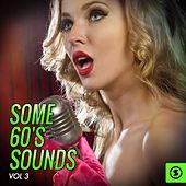 Play & Download Some 60's Sounds, Vol. 3 by Various Artists | Napster