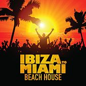 Ibiza to Miami Beach House by Various Artists