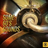 Some 60's Sounds, Vol. 1 by Various Artists
