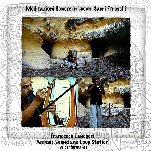 Meditazioni sonore in luoghi sacri etruschi (Archaic Sound and Loop Station Performance) by Francesco Landucci
