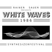 Rainer Sauer Presents White Waves 1986: Synthesizerfestival by Various Artists