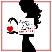 Play & Download I Know Your Love: Chillout by Various Artists | Napster