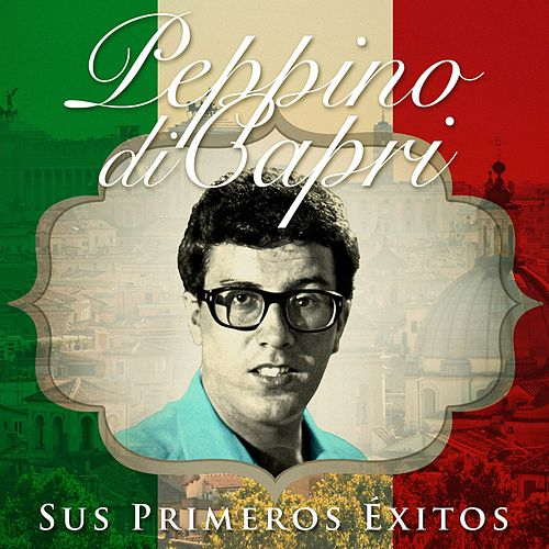 Peppino Di Capri. Sus Primeros Éxitos von Peppino Di Capri