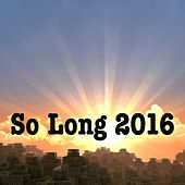 So Long 2016 by Various Artists