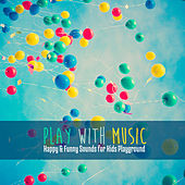 Play & Download Play With Music: Happy & Funny Sounds for Kids Playground by Various Artists | Napster