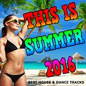 Play & Download This Is Summer 2016 (Best House & Dance Tracks) by Various Artists | Napster