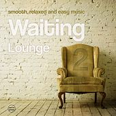 Waiting Lounge, Vol. 2 (Smooth, Relaxed And Easy Music) von Various Artists