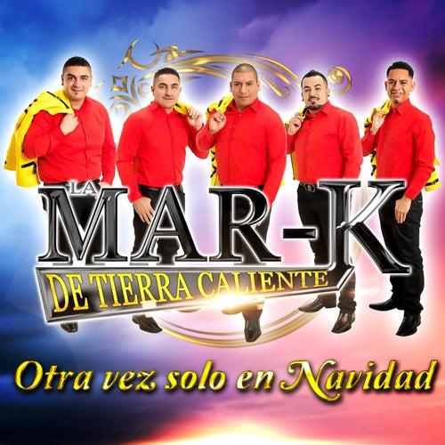 Play & Download Otra Vez Solo en Navidad by La Mar-K De Tierra Caliente | Napster