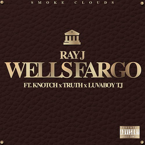Play & Download Wells Fargo (feat. Knotch, Truth & Lovaboy TJ) by Ray J | Napster